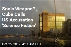 Sonic Weapon? Cuba Calls US Accusation 'Science Fiction'