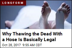 Why Thawing the Dead With a Hose Is Basically Legal