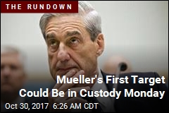 First Mueller Target Could Be Taken Into Custody Monday
