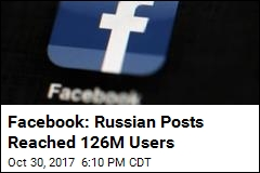 Facebook: 126M Users May Have Seen Russia-Linked Posts