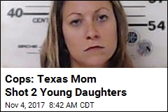 Cops: Texas Mom Shot 2 Young Daughters