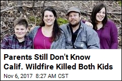 Parents Still Don't Know Calif. Wildfire Killed Both Kids