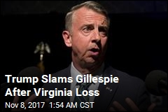 Trump Slams Gillespie After Virginia Loss
