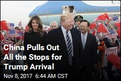 China Pulls Out All the Stops for Trump Arrival