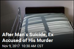 After Man's Suicide, Ex Accused of His Murder
