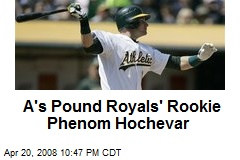A's Pound Royals' Rookie Phenom Hochevar
