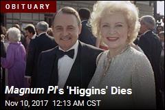 Magnum PI 's 'Higgins' Dies
