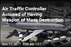 Air Traffic Controller Accused of Having Weapon of Mass Destruction