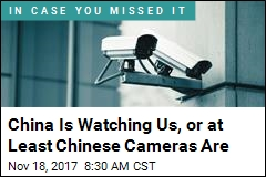 China Is Watching Us, or at Least Chinese Cameras Are