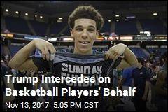 Trump Intercedes on Basketball Players' Behalf