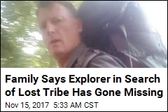 Family Says Explorer in Search of Lost Tribe Has Gone Missing