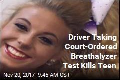 Driver Taking Court-Ordered Breathalyzer Test Kills Teen