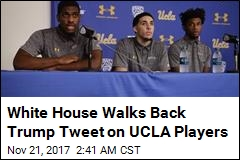 White House Walks Back Trump Tweet on UCLA Players