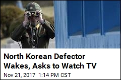 North Korean Defector Wakes, Asks to Watch TV