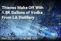 Thieves Make Off With 1.8K Gallons of Vodka From LA Distillery