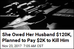 She Owed Her Husband $120K, Planned to Pay $2K to Kill Him