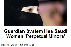 Guardian System Has Saudi Women 'Perpetual Minors'