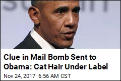 Clue in Mail Bomb Sent to Obama: Cat Hair Under Label
