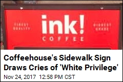 Coffeehouse's Sidewalk Sign Draws Cries of 'White Privilege'