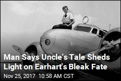 Man Says Uncle's Tale Sheds Light on Earhart's Bleak Fate