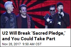 U2 Will Break 'Sacred Pledge,' and You Could Take Part