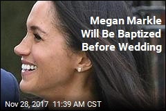 Megan Markle Will Be Baptized Before Wedding