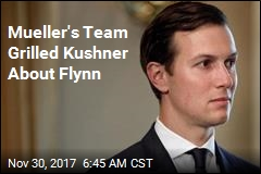Mueller's Team Grilled Kushner About Flynn