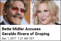 Bette Midler Accuses Geraldo Rivera of Groping
