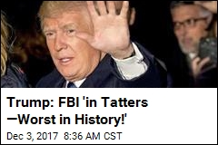 Trump: FBI 'in Tatters —Worst in History!'