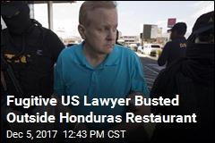 US Fugitive Lawyer Busted Outside Honduras Restaurant