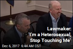 Lawmaker: 'I'm a Heterosexual, Stop Touching Me'