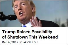 Trump: Saturday Shutdown Possible, Thanks to Democrats