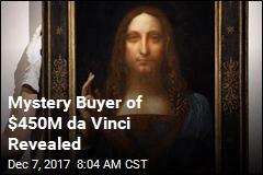 Mystery Buyer of $450M da Vinci Revealed