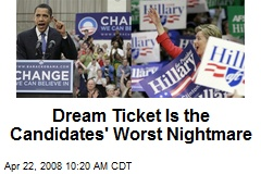 Dream Ticket Is the Candidates' Worst Nightmare