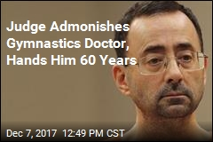 Judge Admonishes Gymnastics Doctor, Hands Him 60 Years