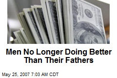 Men No Longer Doing Better Than Their Fathers