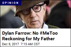 Dylan Farrow: No #MeToo Reckoning for My Father
