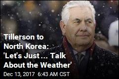 Tillerson to North Korea: 'Let's Just Meet'