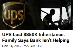 UPS Lost $850K Inheritance. Family Says Bank Isn't Helping