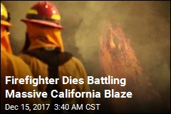 Firefighter Dies Battling Huge California Blaze