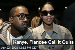 Kanye, Fiancee Call It Quits