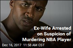 Ex-Wife Arrested in 2010 Murder of NBA Player