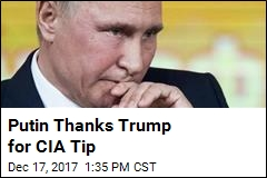 Putin Thanks Trump for CIA Tip