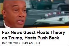 Fox News Guest Suggests FBI Is Plotting to Kill Trump