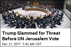 Trump Threatens to Cut Aid to Opponents of Jerusalem Move