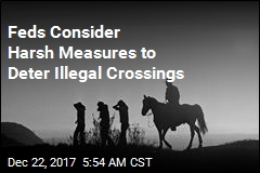 Feds Consider Harsh Measures to Deter Illegal Crossings