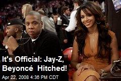 It's Official: Jay-Z, Beyoncé Hitched!