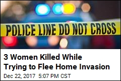 3 Women Killed While Trying to Flee Home Invasion