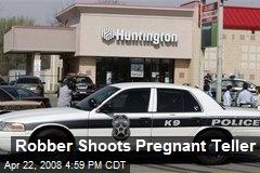Robber Shoots Pregnant Teller