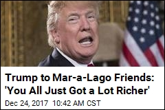 Trump to Mar-a-Lago Friends: 'You All Just Got a Lot Richer'